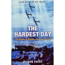 The Hardest Day. The Battle of Britain 18 August 1940 (Price)