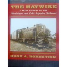 The Haywire. A Brief History of the Manistique and Lake Superior Railroad (Hornstein)