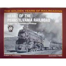 Heart Of The Pennsylvania Railroad. The Main Line: Philadelphia to Pittsburgh (McGonigal)