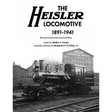 The Heisler Locomotive 1891-1941 Revised & Expanded Second Edition (Kline/Casler)