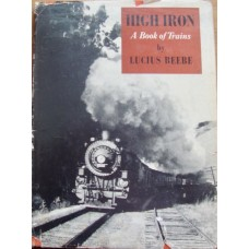 High Iron. A Book of Trains (Beebe)