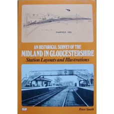 An Historical Survey Of The Midland In Gloucestershire. Station Layouts and Illustrations (Smith)
