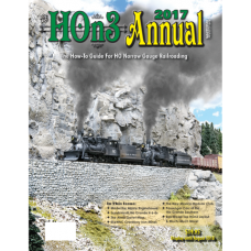 HOn3 Annual 2017. The How-To Guide For HO Narrow Gauge Railroading