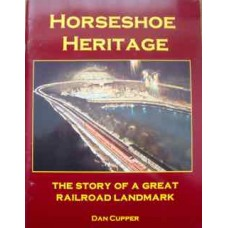 Horseshoe Heritage. The Story of a Great Railroad Landmark (Cupper)