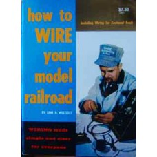 How To Wire Your Model Railroad (Westcott)