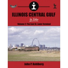 Illinois Central Gulf In Color Volume 2: The East St. Louis Terminal (Kohlberg)