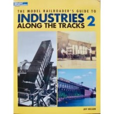 The Model Railroader's Guide To Industries Along The Tracks 2 (Wilson)