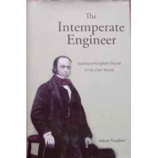 The Intemperate Engineer. Isambard Kingdom Brunel In His Own Words (Vaughan)