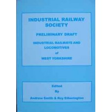 Industrial Railway Society Preliminary Draft. Industrial Railways And Locomotives of West Yorkshire (Smith)