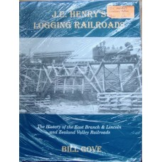 J.E. Henry's Logging Railroads. The History of the East Branch & Lincoln and Zealand Valley Railroads (Gove)