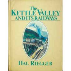 The Kettle Valley And Its Railways (Riegger)
