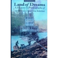 Land of Dreams. A History in Photographs of the British Columbia Interior (Woodward)