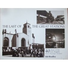The Last Of The Great Stations. 40 Years of the Los Angeles Union Pacific Terminal (Bradley)