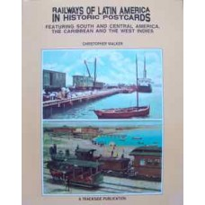 Railways Of Latin America In Historic Postcards (Walker)