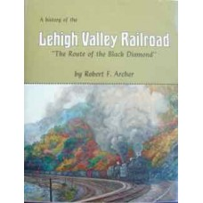 A History of the Lehigh Valley Railroad: The Route of the Black Diamond (Archer)