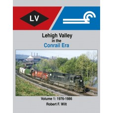 Lehigh Valley in the Conrail Era Volume 1: 1976-1986 (Wilt)