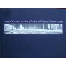 Lines of Country: An Atlas of Railway and Waterway History in Canada (Andreae)