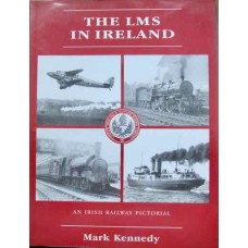 The LMS In Ireland. An Irish Railway Pictorial (Kennedy)