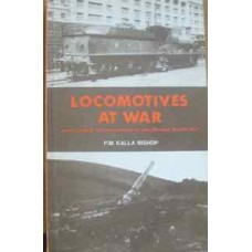 Locomotives At War. Army Railway reminiscences of the Second World War (Kalla-Bishop)