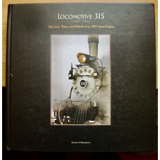 Locomotive 315. The Lives, Times and Rebirth of an 1895 Steam Engine (Niederauer)