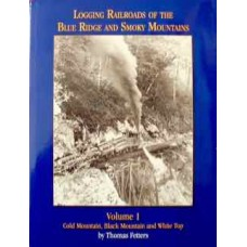 Logging Railroads Of The Blue Ridge And Smoky Mountains Volume 1: Cold Mountain, Black Mountain and White Top (Fetters)