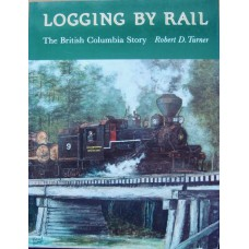 Logging By Rail. The British Columbia Story (Turner)