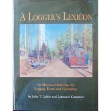 A Logger's Lexicon. An Illustrated Reference for Logging Terms and Technology (Labbe)