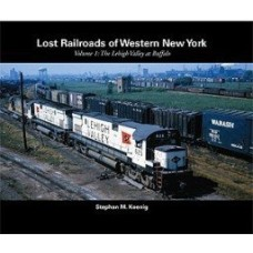 Lost Railroads of Western New York Vol 1: The Lehigh Valley at Buffalo (Koenig)
