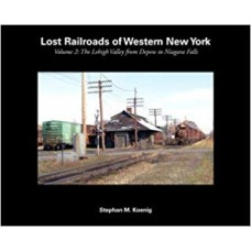 Lost Railroads of Western New York Vol 2: The Lehigh Valley from Depew to Niagara Falls (Koenig)