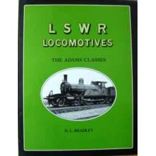An Illustrated History of L&SWR Locomotives. The Adams Classes (Bradley)