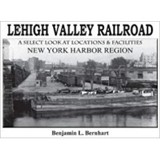 Lehigh Valley Railroad. A Select Look At Locations & Facilities New York Harbor Region (Bernhart)