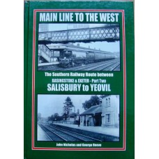 Main Line To The West. The Southern Railway Route between Basingstoke & Exeter Part 2: Salisbury to Yeovil (Nicholas)