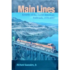 Main Lines. Rebirth of the North American Railroads, 1970-2002 (Saunders)