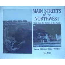 Main Streets of the Northwest. Rails from the Rockies to the Pacific Volume1 Oregon-Idaho-Montana (Repp)