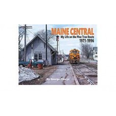 Maine Central. My Life on the Pine Tree Route 1971-1996 (Pitarys)