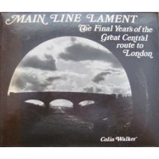 Main Line Lament. The Final Years of the Great Central route to London (Walker)