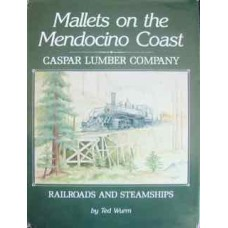 Mallets on the Mendocino Coast. Caspar Lumber Company Railroads and Steamships (Wurm)