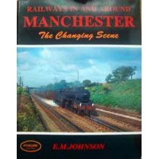 Railways In And Around Manchester:The Changing Scene (Johnson)