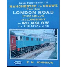 Manchester To Crewe Part One. London Road (Piccadilly) and Longsight to Wilmslow via The Styal Line (Johnson) SFTP 51