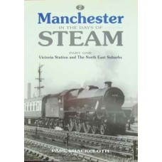 Manchester In The Days Of Steam Part One Victoria Station and The North East Suburbs (Shackcloth)