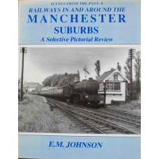 Railways In And Around The Manchester Suburbs. A Selective Pictorial Review (Johnson) SFTP 8 HB edition