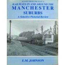 Railways In And Around The Manchester Suburbs. A Selective Pictorial Review (Johnson) SFTP 8