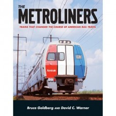The Metroliners. Trains That Changed The Course Of American Rail Travel (Goldberg)