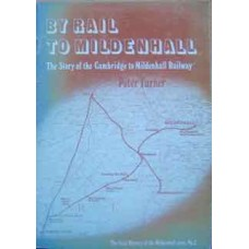 By Rail to Mildenhall. The Story of the Cambridge to Mildenhall Railway (Turner)