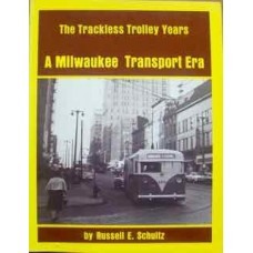 A Milwaukee Transport Era. The Trackless Trolley Years. Interurbans Special 74 (Schultz)