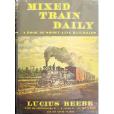 Mixed Train Daily. A Book Of Short-Line Railroads (Beebe)