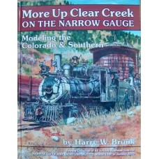 More Up Clear Creek On The Narrow Gauge. Modeling the Colorado & Southern (Brunk)