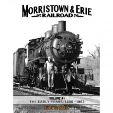 Morristown & Erie Railroad, Volume #1 - The Early Years: 1895-1952 (Garbely)
