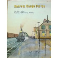 Narrow Gauge For Us. The Story of the Toronto and Nipissing Railway (Cooper)