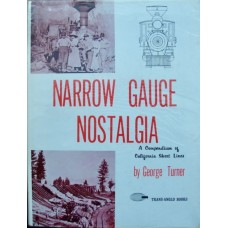 Narrow Gauge Nostalgia. A Compendium of California Short Lines (Turner)
